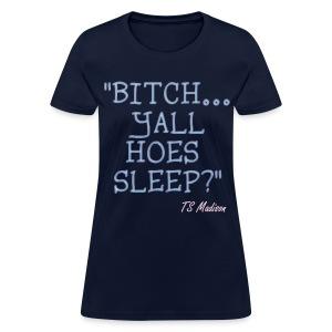 Yall Hoes Sleep? - Women's T-Shirt
