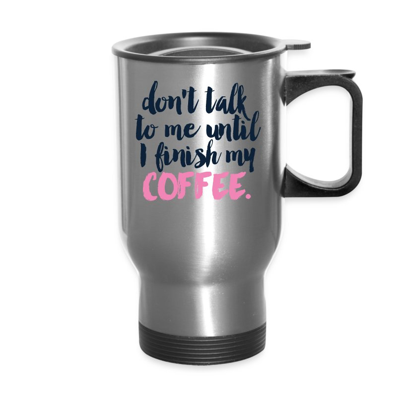 Don T Talk To Me Until I Finish My Coffee Thermal Mug Travel One Shirt At A Time