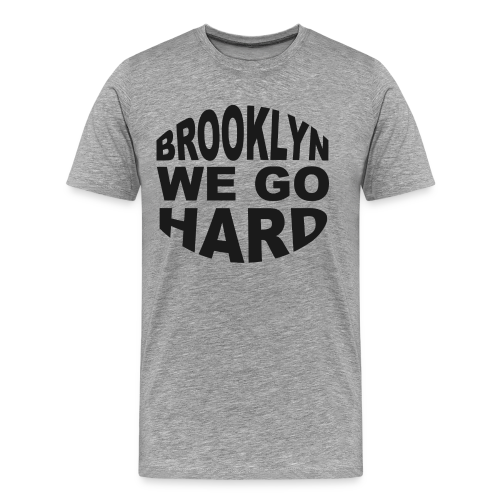 Brooklyn We Go Hard T-Shirt - Men's Premium T-Shirt