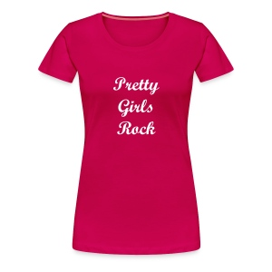 Pretty Girls Rock - Women's Premium T-Shirt