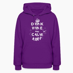 Drink Wine and Calm Keep White Hoodies