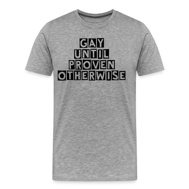 'Gay Until Proven Otherwise' Men's T-Shirt