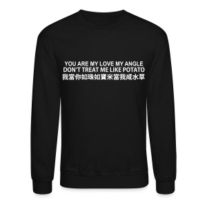 YOU ARE MY LOVE MY ANGLE DON'T TREAT ME LIKE POTATO  - Crewneck Sweatshirt