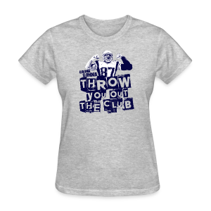 Throw You Out The Club - Women's T-Shirt