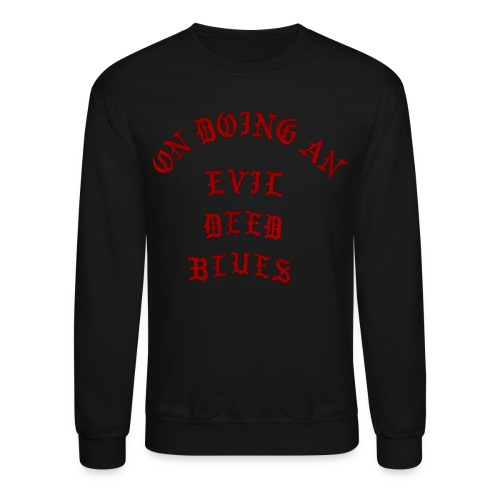 On Doing An Evil Deed Blues - Crewneck Sweatshirt