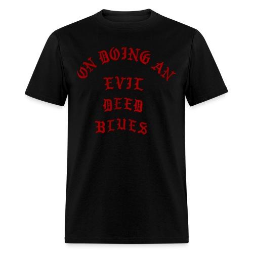 On Doing An Evil Deed Blues - Men's T-Shirt