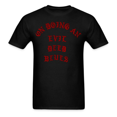 On Doing An Evil Deed Blues - Men's T-Shirt