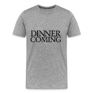 T-Shirts ~ Men's Premium T-Shirt ~ Dinner is coming - Copy