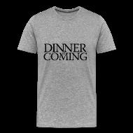 T-Shirts ~ Men's Premium T-Shirt ~ Dinner is coming - Copy
