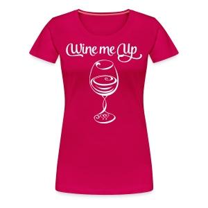 Wine Me Up - Women's Premium T-Shirt