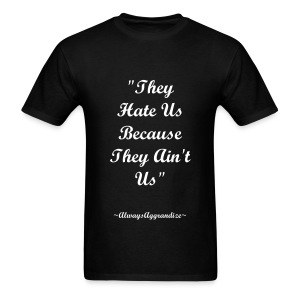 They Hate Us Because they Ain't Us - Men's T-Shirt