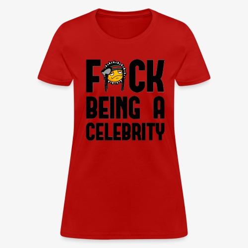F*ck Being A Celebrity™ Tee - Women's T-Shirt