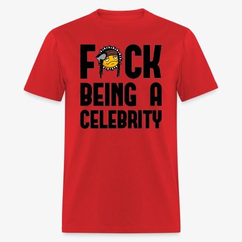 F*ck Being A Celebrity™ Tee - Men's T-Shirt