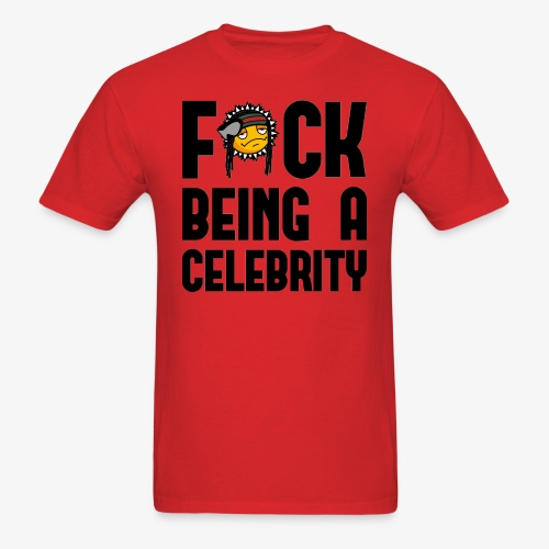 F*ck Being A Celebrity™ Tee - Men's T-Shirt