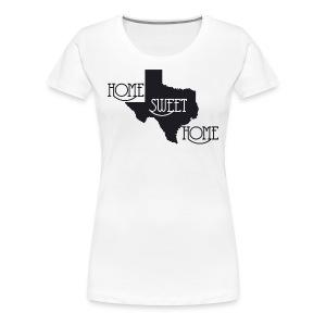 Texas Home Sweet Home White T-Shirt - Women's Premium T-Shirt