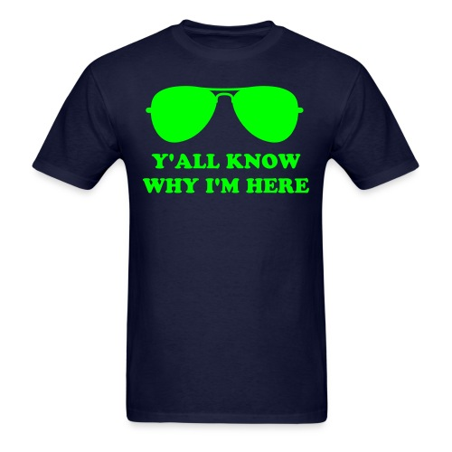 Y'ALL KNOW WHY I'M HERE - Men's T-Shirt