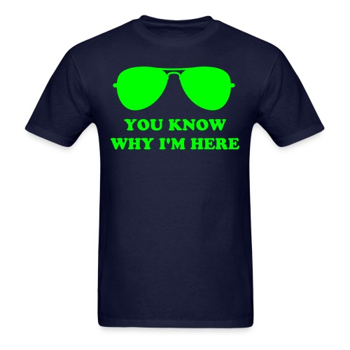 YOU KNOW WHY I'M HERE - Men's T-Shirt