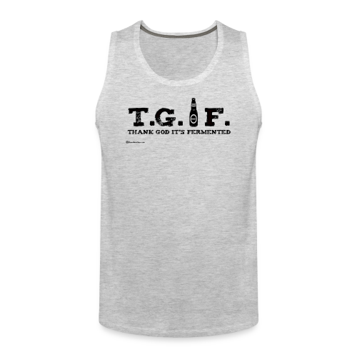 T.G.I.F. Thank God It's Fermented Men's Premium Tank Top - Men's Premium Tank