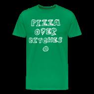 T-Shirts ~ Men's Premium T-Shirt ~ PIZZA OVER BITCHES