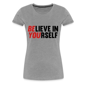 Believe in Yourself - Women's Premium T-Shirt