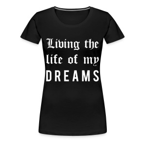 Living the life of my dreams - Women's Premium T-Shirt