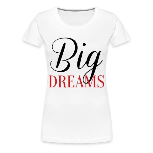 Big Dreams - Women's Premium T-Shirt