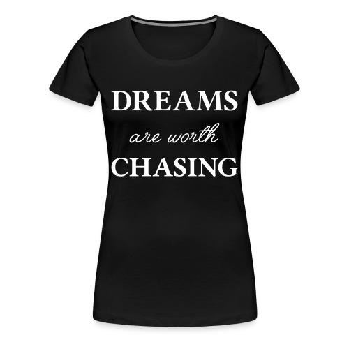 Dreams are worth chasing - Women's Premium T-Shirt