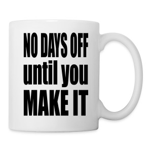 No days off until you make it - Coffee/Tea Mug