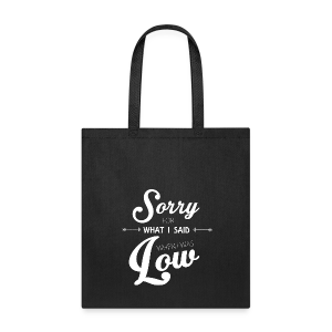 Sorry for What I Said When I Was Low  - Tote Bag