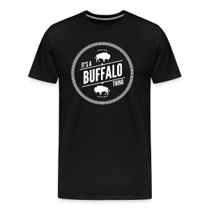 It's A Buffalo Thing T-Shirt - Men's Premium T-Shirt