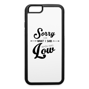 Sorry for What I Said When I Was Low  - iPhone 6/6s Rubber Case