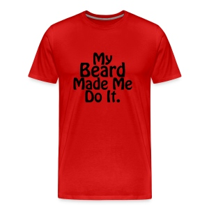 My Beard Made Me Do It. - Men's Premium T-Shirt