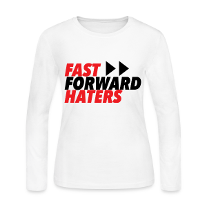 FAST FORWARD HATERS - Women's Long Sleeve Jersey T-Shirt