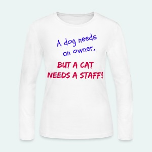 A Dog Needs An Owner, But a Cat Needs A Staff! - Women's Long Sleeve Jersey T-Shirt
