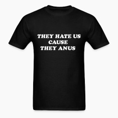 They hate us cause they anus T-Shirts