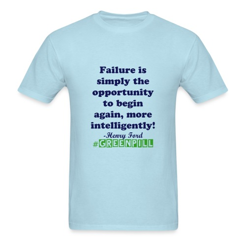 #Greenpill Quote: Failure is opportunity -Henry Ford - Men's T-Shirt