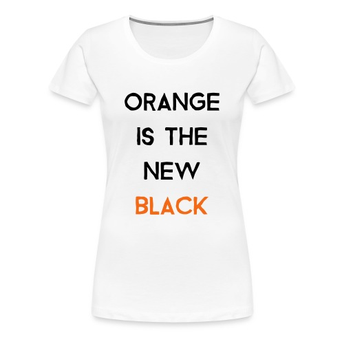 Orange is the New Black - Women's Premium T-Shirt