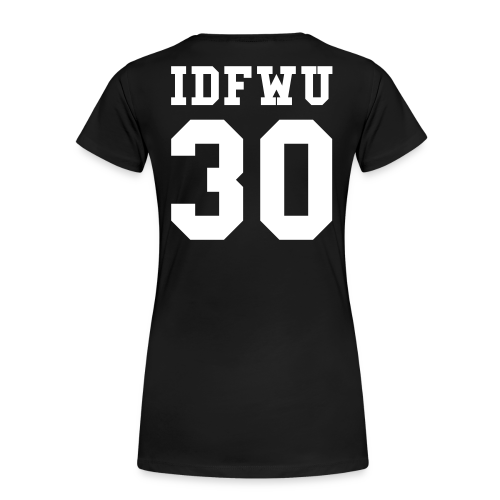 IDFWU - Number 30 Back Only - Female T-Shirt - Women's Premium T-Shirt