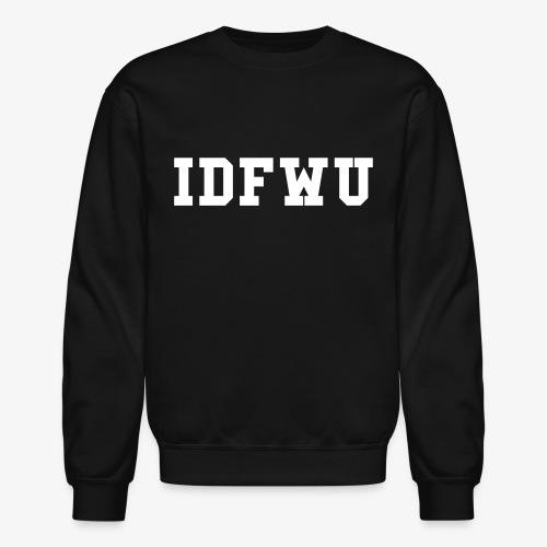 IDFWU Sweatshirt - Crewneck Sweatshirt