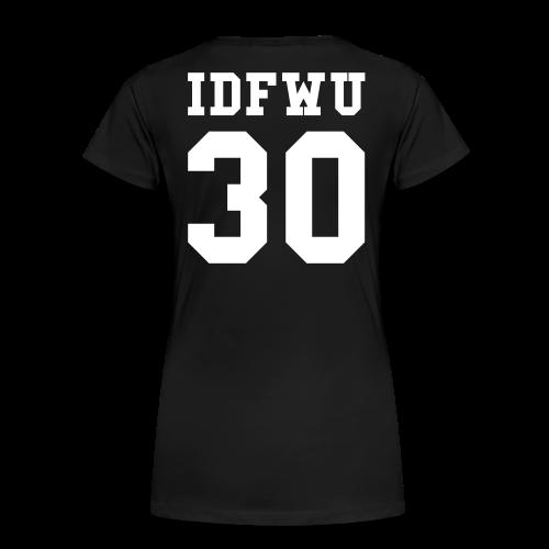 IDFWU - Number 30 - Female T-Shirt - Women's Premium T-Shirt