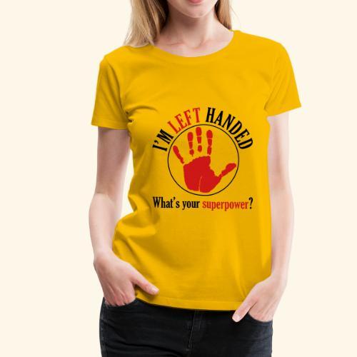 I'm Left Handed - Women's Premium T-Shirt