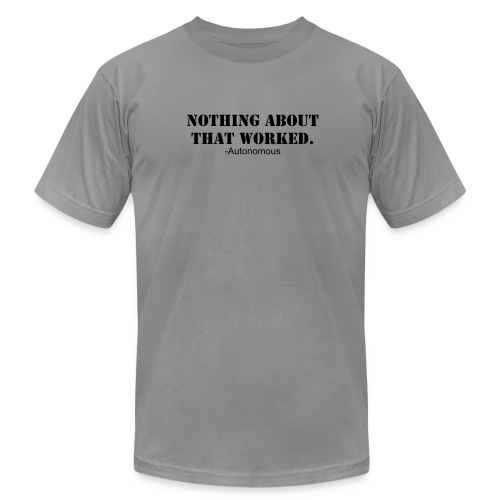 American Apparel Quote T-Shirt - Men's  Jersey T-Shirt