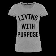 T-Shirts ~ Women's Premium T-Shirt ~ Living with Purpose