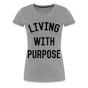Living with Purpose - Women's Premium T-Shirt
