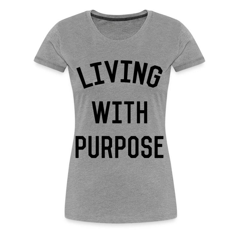 Living with Purpose - Women's Premium T-Shirt