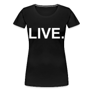 T-Shirts ~ Women's Premium T-Shirt ~ LIVE.