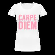 T-Shirts ~ Women's Premium T-Shirt ~ Carpe Diem (Seize the day)