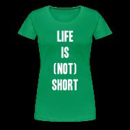 T-Shirts ~ Women's Premium T-Shirt ~ Life is not short.