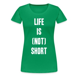 Life is not short. - Women's Premium T-Shirt