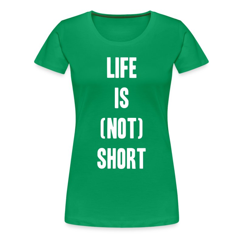 Life is not short. - Women's Premium T-Shirt